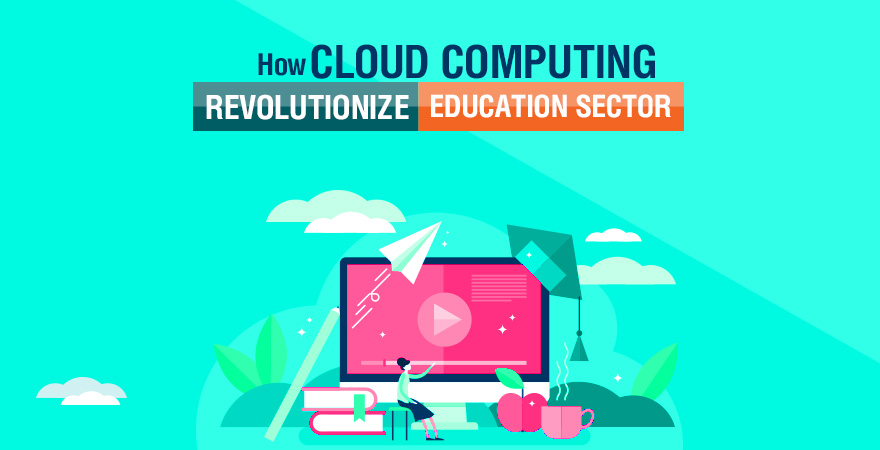 How Can Cloud Computing Revolutionize the Education Sector?