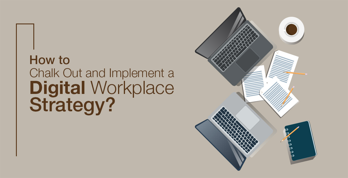 How to Chalk Out and Implement a Digital Workplace Strategy?