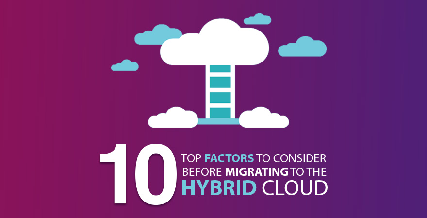 Top 10 Factors to Consider Before Migrating to the Hybrid Cloud