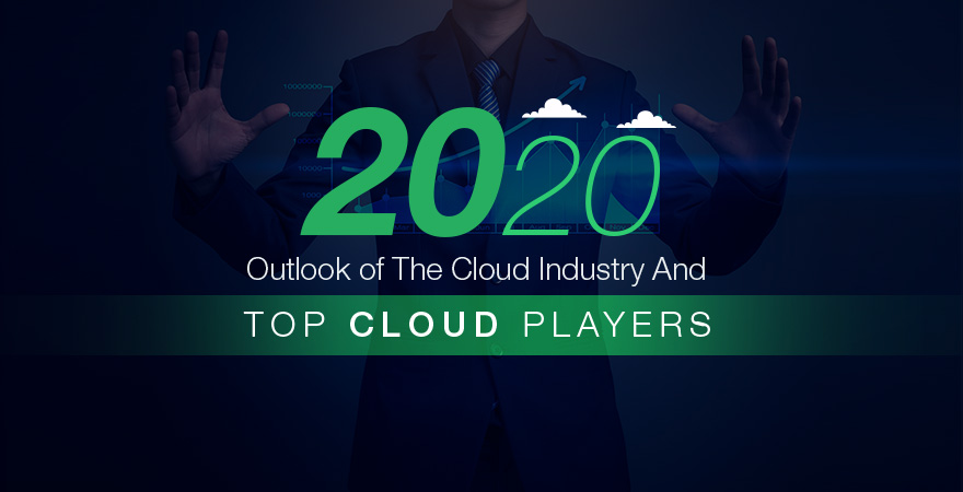 2020 Outlook of the Cloud Industry and Top Cloud Players