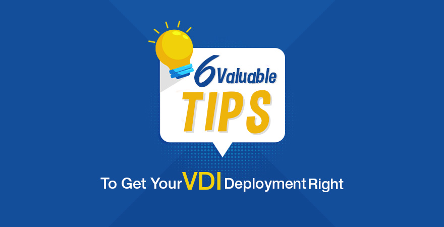 6 Valuable Tips To Get Your Vdi Deployment Right