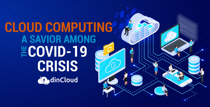 Cloud Computing A Savior Among The Covid-19 Crisis