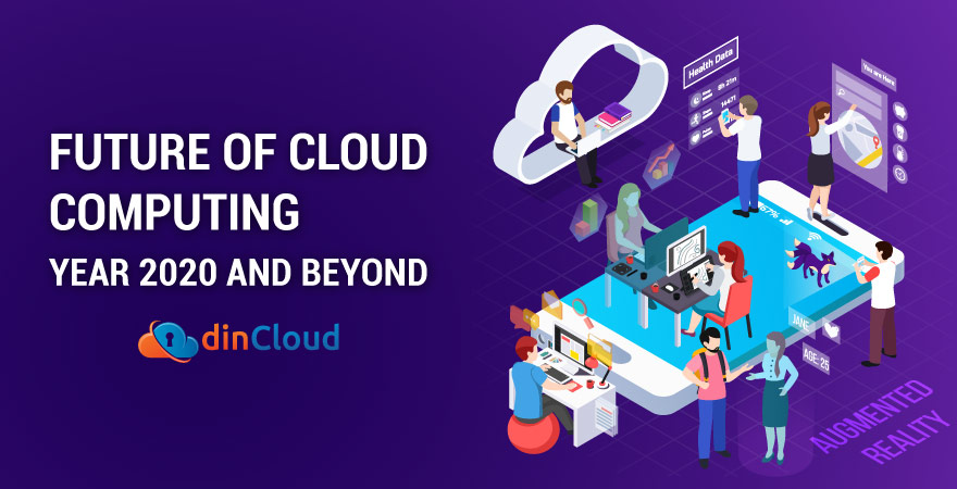 Future of Cloud Computing – Year 2020 and Beyond