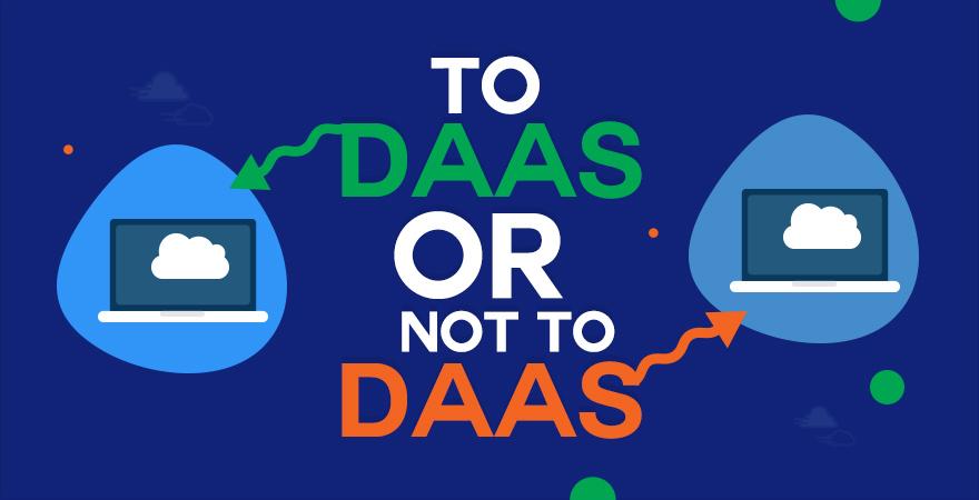 To DaaS OR Not To DaaS