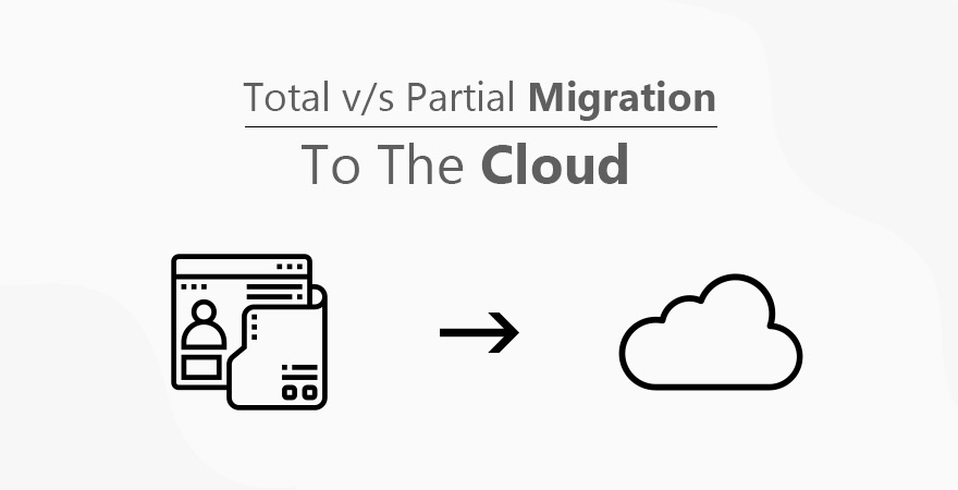 Total v/s Partial Migration to the Cloud