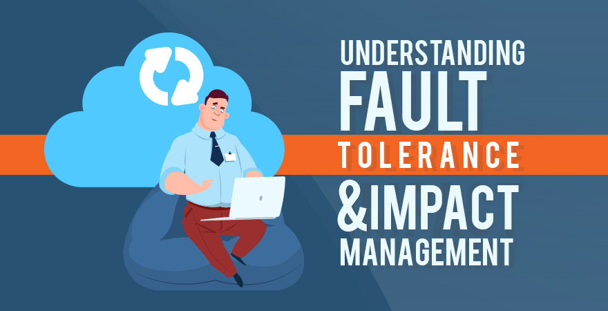 Understanding Fault Tolerance and Impact Management