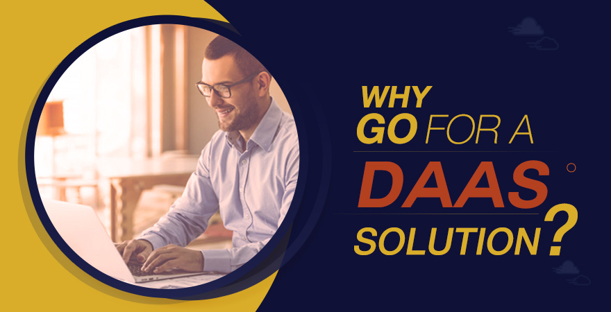 Why Go For A DaaS Solution?