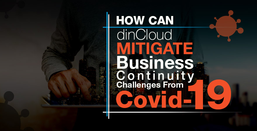 how can dincloud mitigate business continuity challenges from covid-19