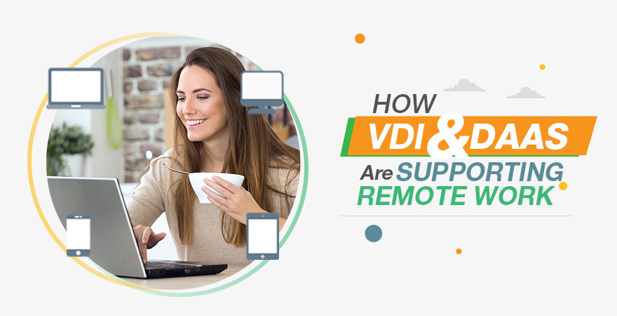 How VDI and DaaS are Supporting Remote Work?