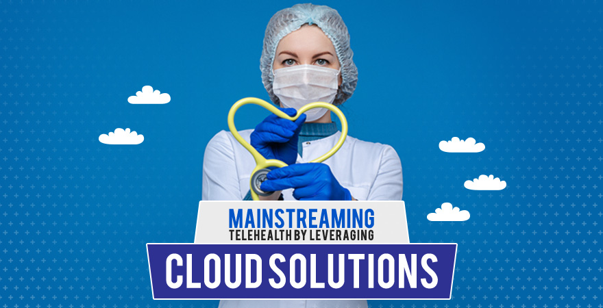 Mainstreaming Telehealth by Leveraging Cloud Solutions