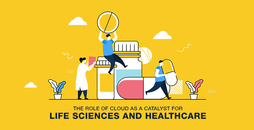 The Role of Cloud as a Catalyst for Life Sciences and Healthcare