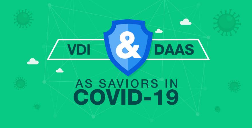 VDI and DaaS as Saviors in Covid-19