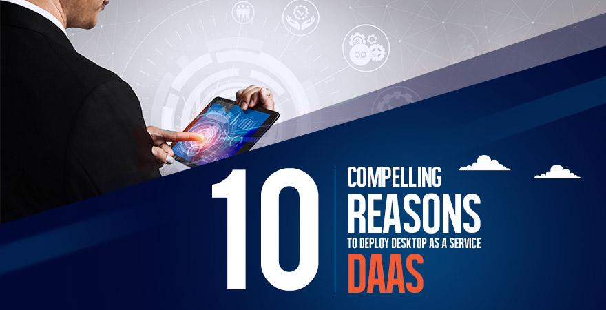 10 Compelling Reasons to Deploy Desktop as a Service – DaaS