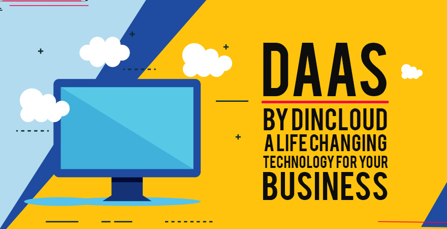 DaaS by dinCloud – A Life Changing Technology for Your Business