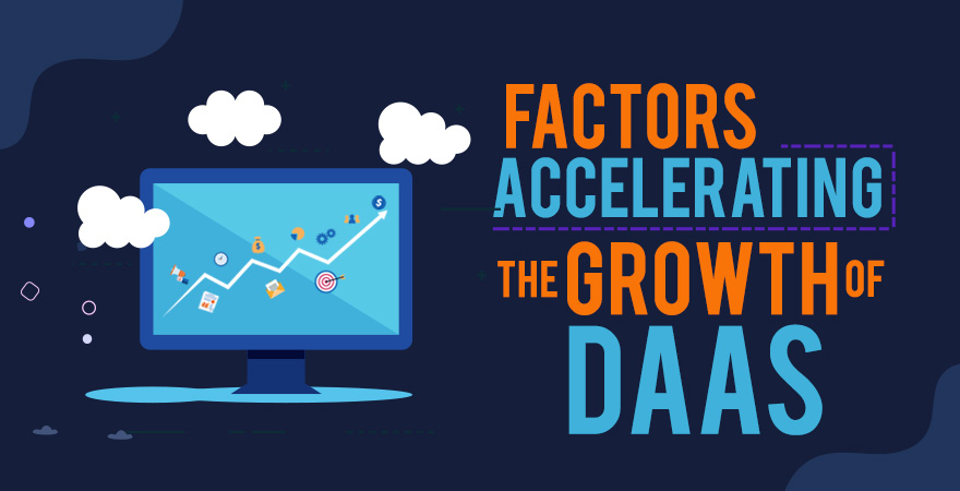 Factors Accelerating the Growth of DaaS