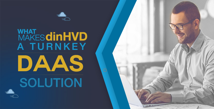 What Makes dinHVD a Turnkey DaaS Solution