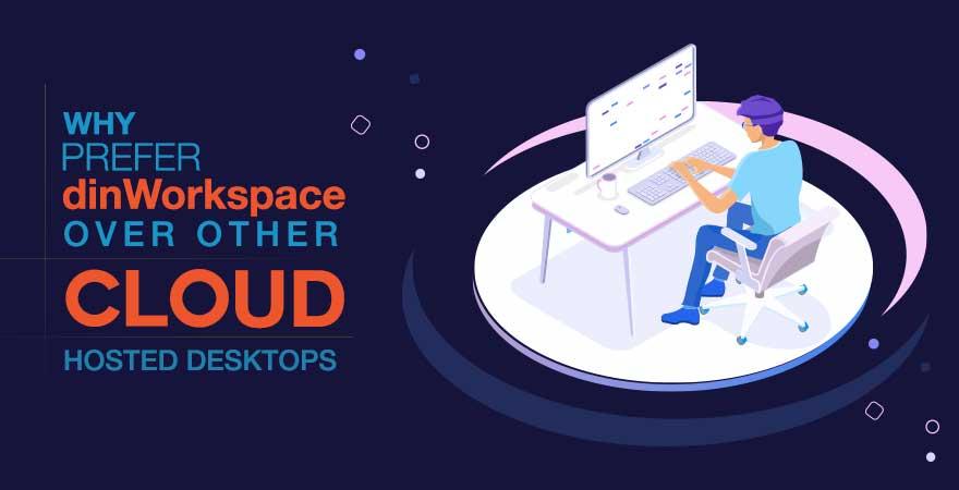 Why Prefer dinWorkspace Over Other Cloud Hosted Desktops