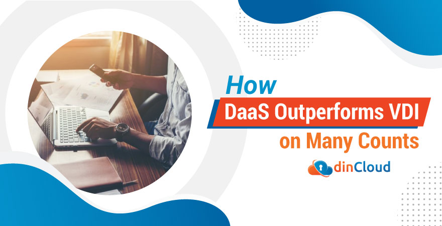 How DaaS Outperforms VDI on Many Counts