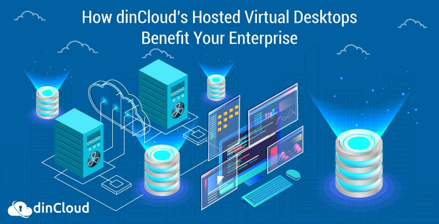 How dinCloud's Hosted Virtual Desktops Benefit Your Enterprise