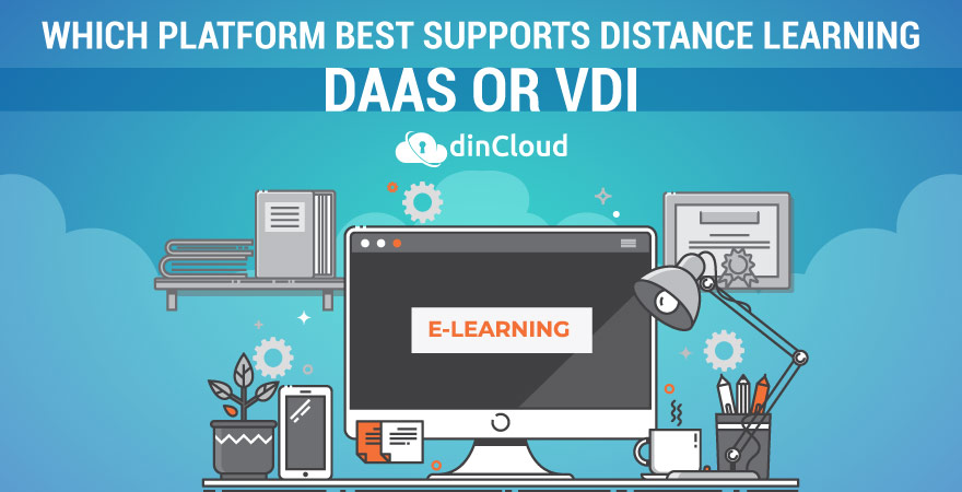 Which Platform Best Supports Distance Learning – DaaS or VDI