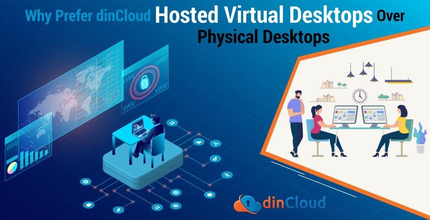 Why Prefer dinCloud Hosted Virtual Desktops Over Physical Desktops
