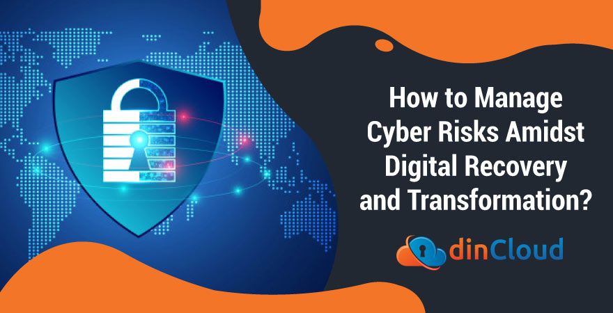 How to Manage Cyber Risks Amidst Digital Recovery and Transformation?