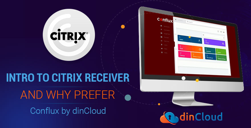 Intro to Citrix Receiver and Why Prefer Conflux by dinCloud