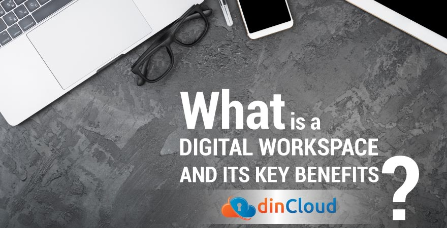 What is a Digital Workspace and Its Key Benefits?
