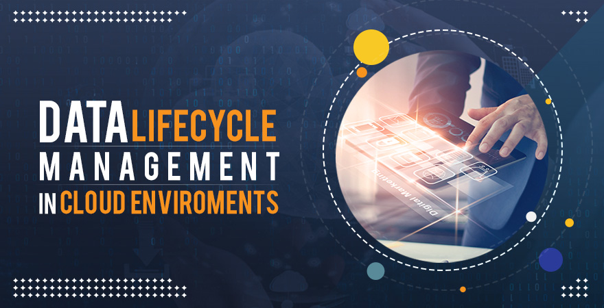 Data Lifecycle Management in Cloud Environments