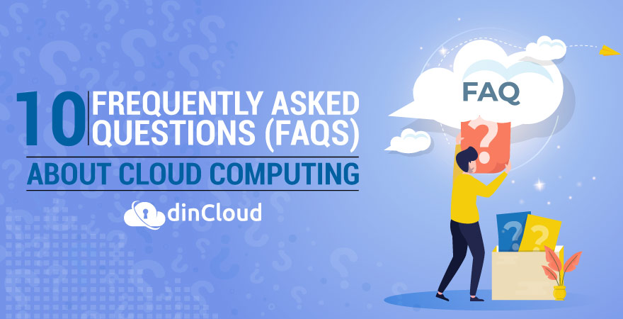 FAQ's You Want To Know About Cloud Computing