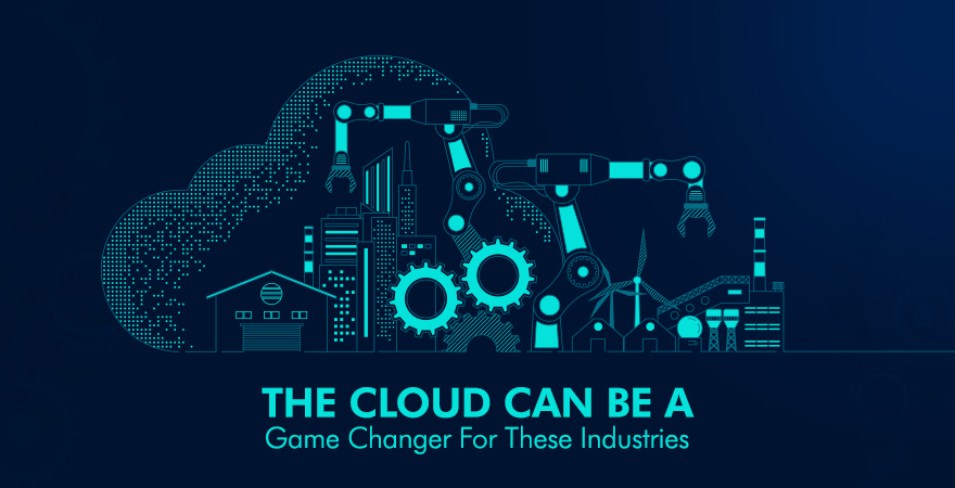 The Cloud can be a Game Changer for these Industries