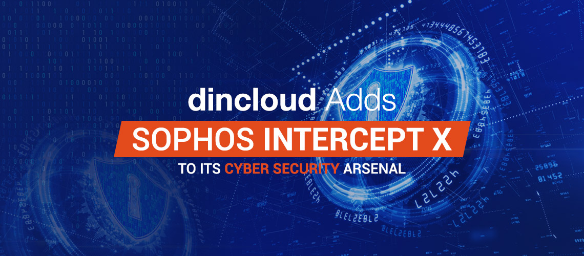 dinCloud adds Sophos Intercept X to its Cyber Security Arsenal