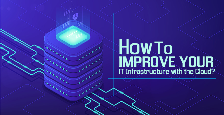 How to Improve Your IT Infrastructure with the Cloud?
