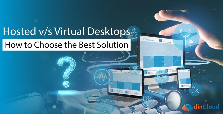 Hosted v/s Virtual Desktops – How to Choose the Best Solution?