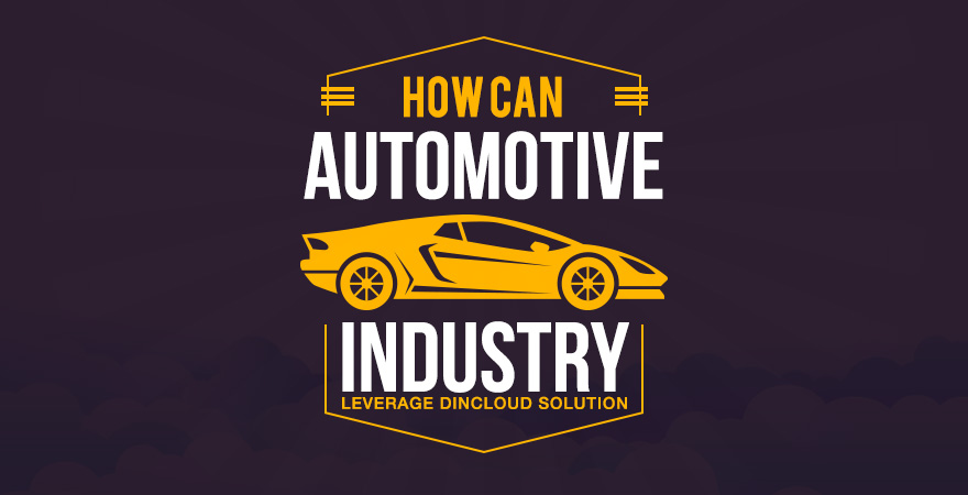 How Can Automotive Industry Leverage dinCloud Solutions?
