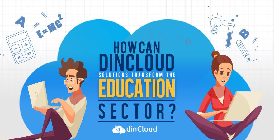 How Can dinCloud Solutions Transform the Education Sector?