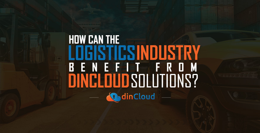 How Can the Logistics Industry Benefit from dinCloud Solutions?