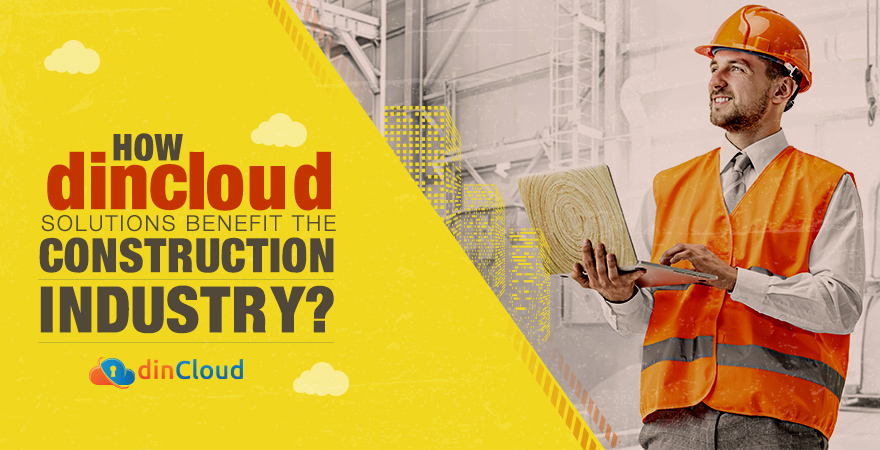 How dinCloud Solutions Benefit the Construction Industry?