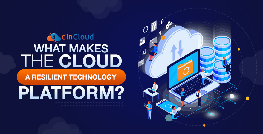 What makes the Cloud a Resilient Technology Platform?