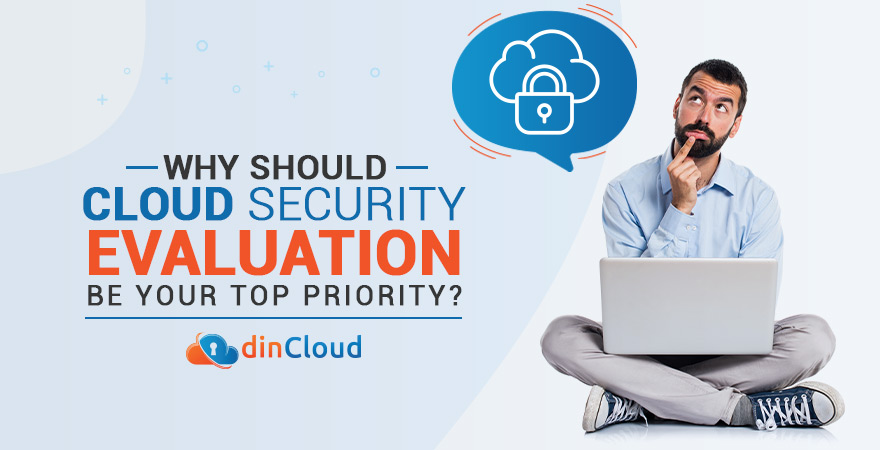 Why Should Cloud Security Evaluation be Your Top Priority?