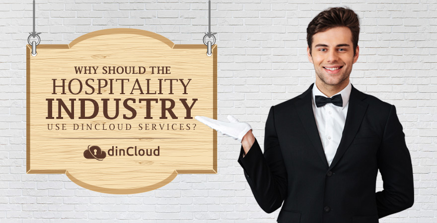 Why Should the Hospitality Industry Use dinCloud Services?
