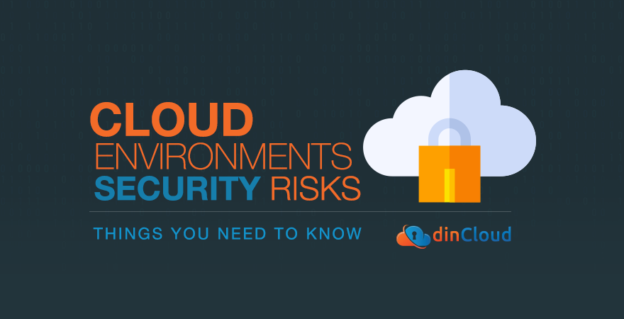 Cloud Environments and Security Risks – Things You Need to Know
