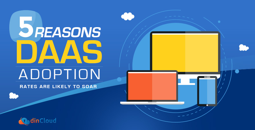 5 Reasons DaaS Adoption Rates Are Likely to Soar