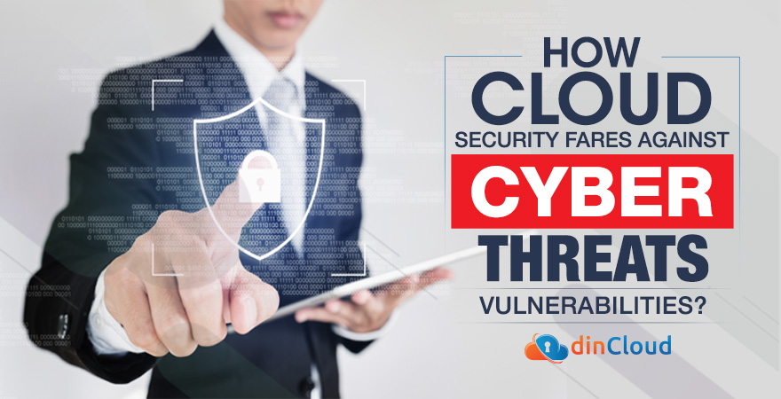 How Cloud Security Fares Against Cyber Threats and Vulnerabilities?