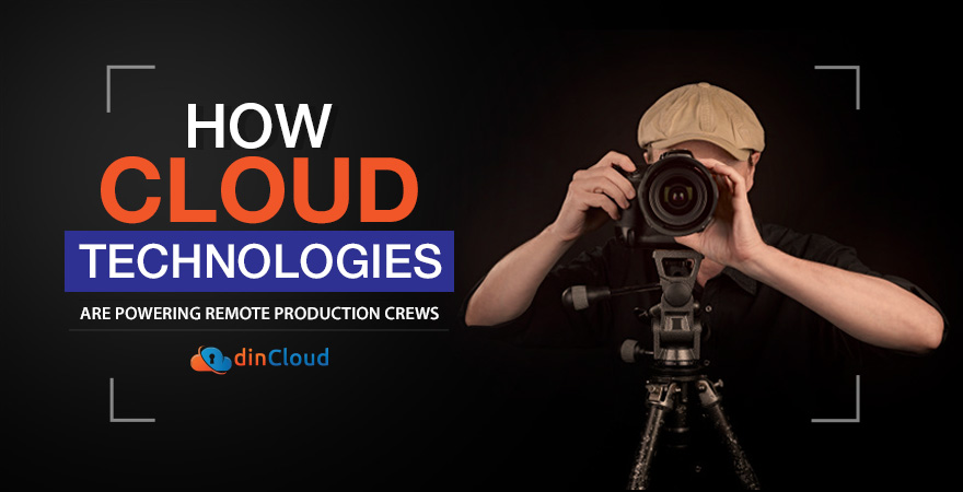How Cloud Technologies are Powering Remote Production Crews