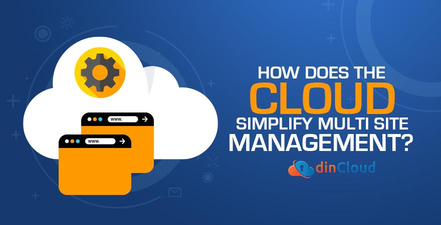 How Does the Cloud Simplify Multi Site Management?