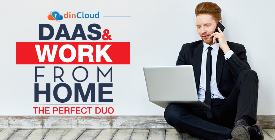 DaaS and Work from Home (WFH) – The Perfect Duo