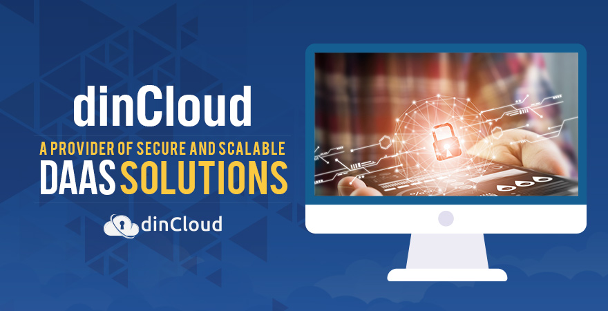 dinCloud – A Provider of Secure and Scalable DaaS Solutions