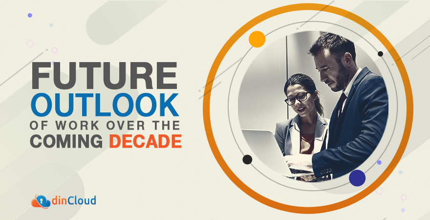 Future Outlook of Work over the Coming Decade