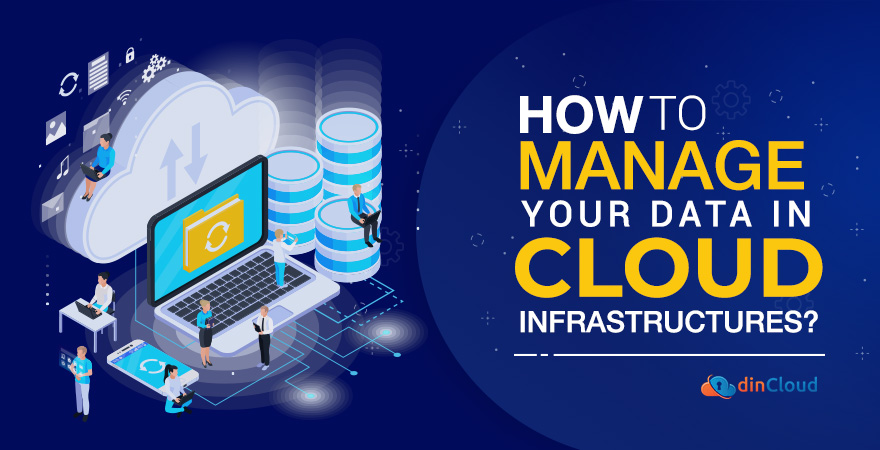 How to Manage Your Data in Cloud Infrastructures?